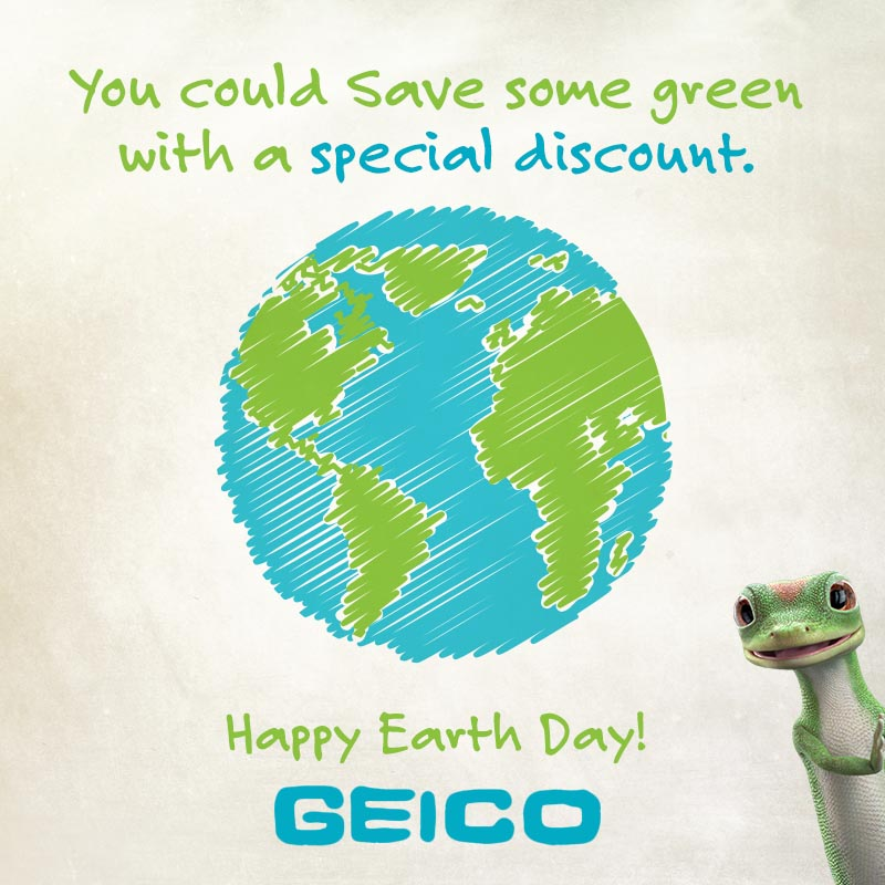 Geico ad You could save some green with a special discount. Happy Earth Day!