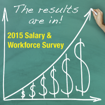 Get the results from the 2015 Salary & Workforce Survey!