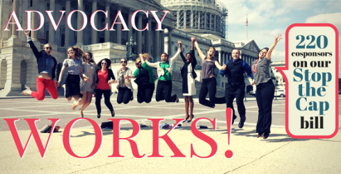 Advocacy Works! 220 Cosponsors on our stop the cap bill.