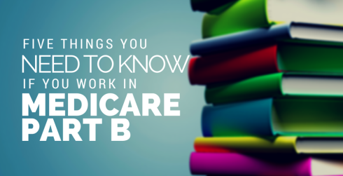 Five things you need to know if you work in medicare part b