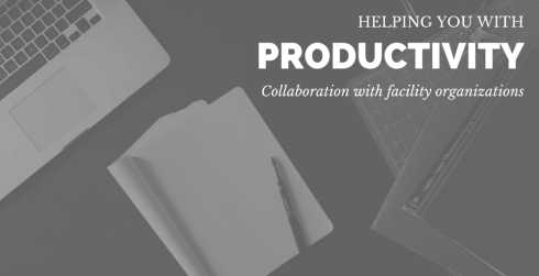Helping you with productivity. Collaboration with facility organizations.