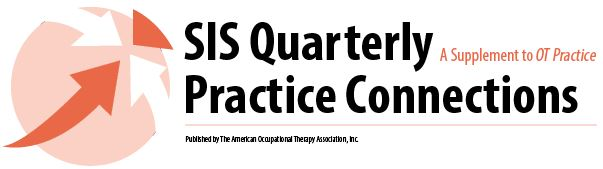 SIS Quarterly Practice Connections: A Supplement to OT Practice